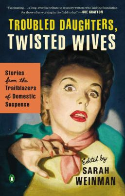 Troubled daughters, twisted wives : stories from the trailblazers of domestic suspense
