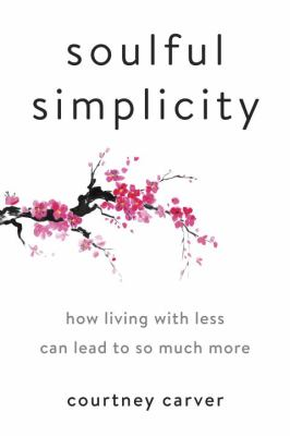 Soulful simplicity : how living with less can lead to so much more