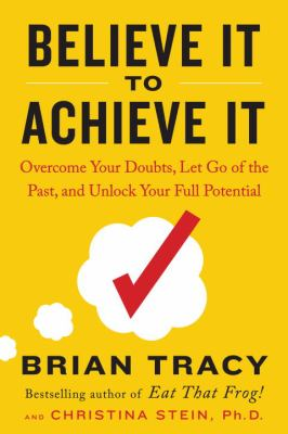 Believe it to achieve it :  overcome your doubts, let go of the past, and unlock your full potential