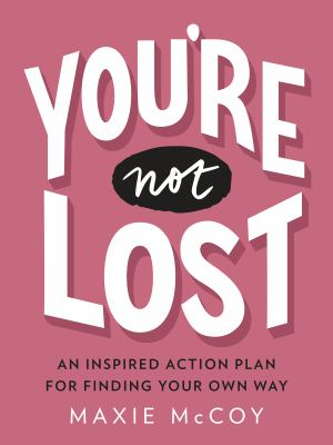 You're not lost :  an inspired action plan for finding your own way