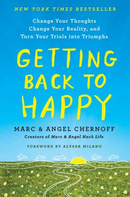 Getting back to happy :  change your thoughts, change your reality, and turn your trials into triumphs