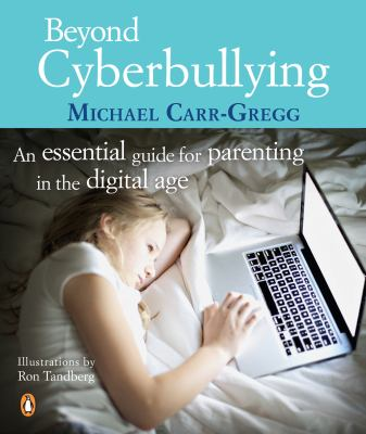 Cover Image for Beyond cyber bullying : an essential guide for parenting in the digital age