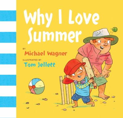 Cover image for : Why I love summer / by Michael Wagner ; illustrated by Tom Jellett.