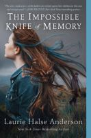 The impossible knife of memory by Anderson, Laurie Halse,