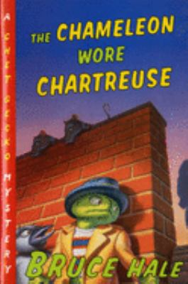 The chameleon wore chartreuse: from the tattered casebook of Chet Gecko, private eye