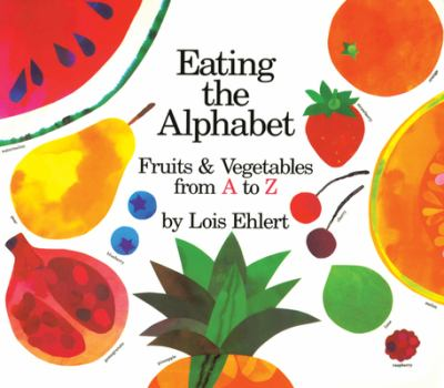 Cover image for : Eating the alphabet : fruits and vegetables from A to Z / by Lois Ehler
