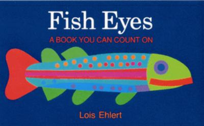 Cover Image for:  Fish eyes : a book you can count on / Lois Ehlert.