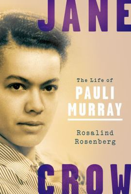 Jane Crow : the life of Pauli Murray