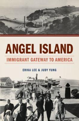 Angel Island: immigrant gateway to America