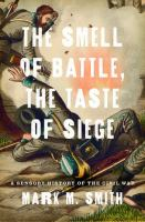 The smell of battle, the taste of siege : a sensory history of the Civil War