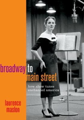 Broadway to Main Street :  how show tunes enchanted America