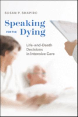 Speaking for the dying :  life-and-death decisions in intensive care