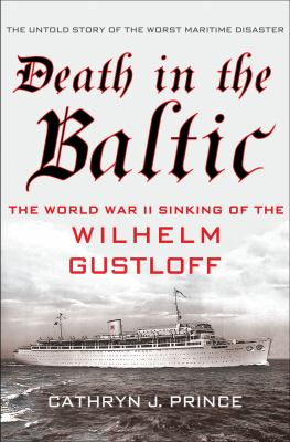Death in the Baltic: the sinking of the Wilhelm Gustloff