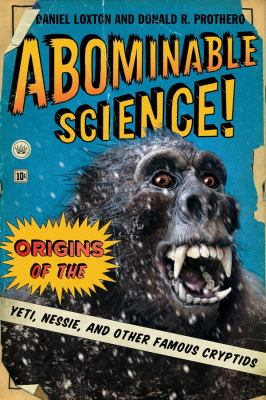 Abominable science! : origins of the Yeti, Nessie, and other famous cryptids