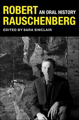 Robert Rauschenberg : an oral history