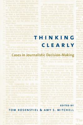 Thinking clearly : cases in journalistic decision-making