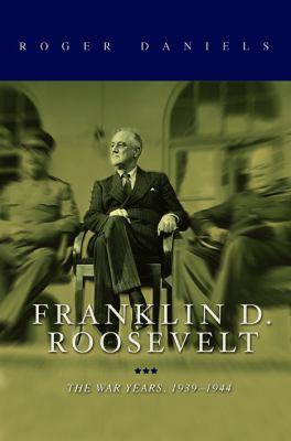 Franklin D. Roosevelt: the war years, 1939-1945