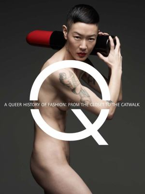 A queer history of fashion :  from the closet to the catwalk