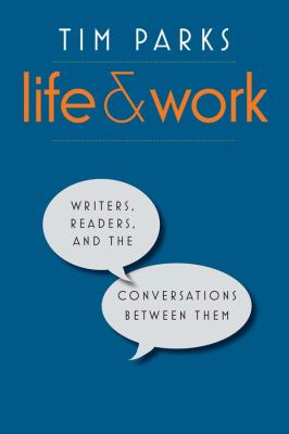 Life and work : writers, readers, and the conversations between them