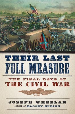 Their Last Full Measure The Final Days of the Civil War