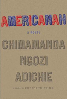 Americanah : by Adichie, Chimamanda Ngozi,