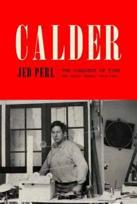 Calder: the conquest of time: the early years 1898-1940