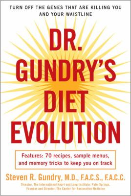 Dr. Gundry's diet evolution : turn off the genes that are killing you-and your waistline-and drop the weight for good