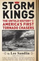 Storm Kings: The Untold History of America's First Tornado Chasers by Lee Sandlin
