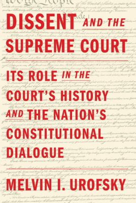 Dissent and the Supreme Court: its role in the Court's history and nation's constitutional dialogue