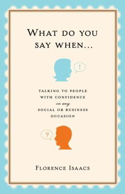 What do you say when-- : talking to people with confidence on any