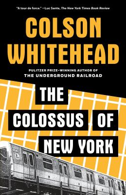The colossus of New York : a city in thirteen parts