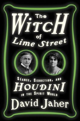 The witch of Lime Street: seance, seduction, and Houdini in the spirit world