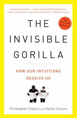 The invisible gorilla :  and other ways our intuitions deceive us