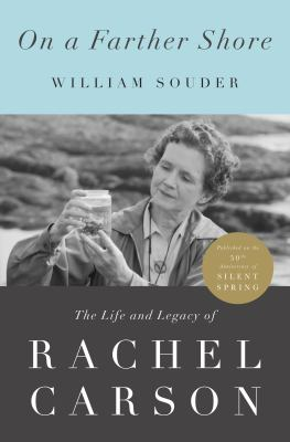 On a Farther Shore : The Life and Legacy of Rachel Carson, Author of Silent Spring