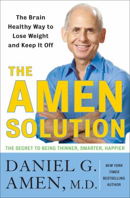 The Amen solution [electronic resource] :  the brain healthy way to lose weight and keep it off