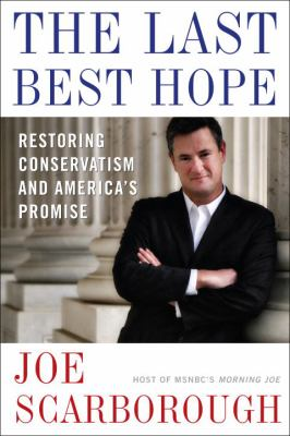 The last best hope : restoring conservatism and America's promise