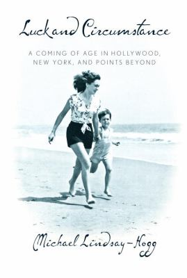 Luck and circumstance :  a coming of age in Hollywood, New York, and points beyond