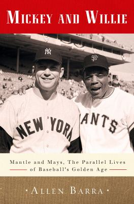 Mickey and Willie Mantle and Mays, the Parallel Lives of Baseball's Golden Age