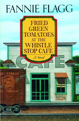 Fried Green Tomatoes at the Whistle-Stop Cafe [a Novel]