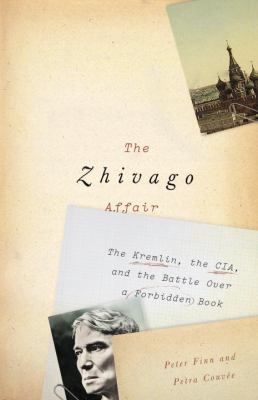 The Zhivago affair : the Kremlin, the CIA, and the battle over a forbidden book