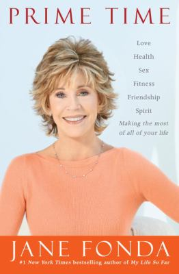 Prime time : [love, health, sex, fitness, friendship, spirit : making the most of all of your life]