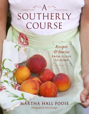 A Southerly Course :  Recipes & Stories from Close to Home