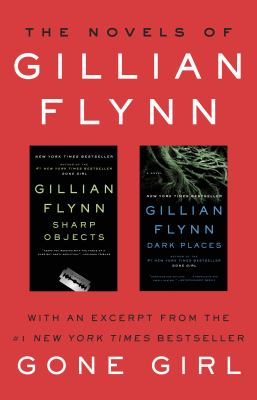 The novels of Gillian Flynn : Sharp objects : Dark places