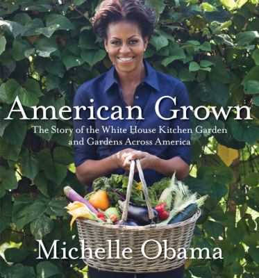 American grown : the story of the White House kitchen garden and gardens across America