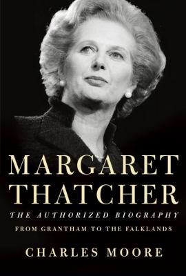 Margaret Thatcher: the authorized biography, from Grantham to the Falklands