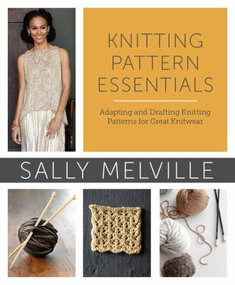 Knitting Pattern Essentials Adapting and Drafting Knitting Patterns for Great Knitwear