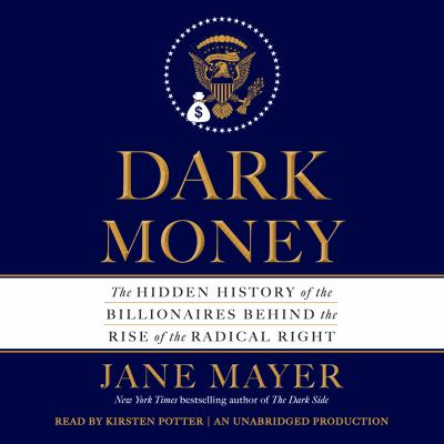 Dark money the hidden history of the billionaires behind the rise of the radical right