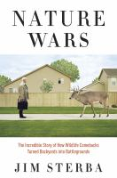 Nature Wars the Incredible Story of How Wildlife Comebacks Turned Backyards into Battlegrounds