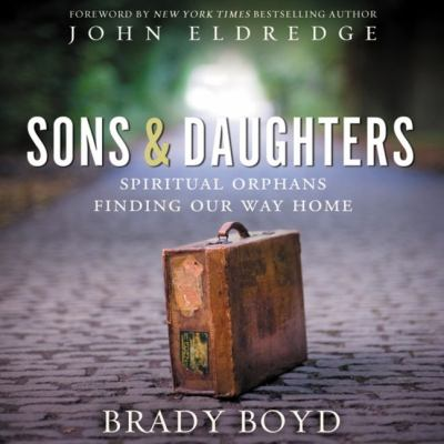 Sons and daughters : spiritual orphans finding our way home