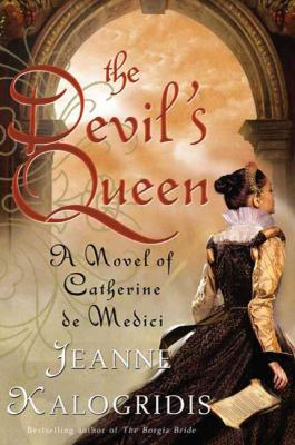 The devil's queen: a novel of Catherine de Medici